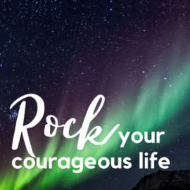 Rock your Courageous Life