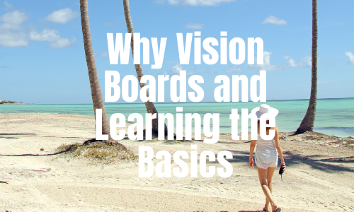 Why Use Vision Boards and Learning the Basics